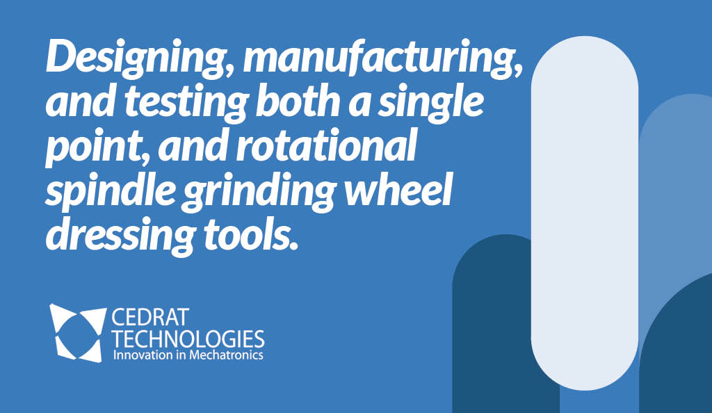Designing, manufacturing, and testing both a single point, and rotational spindle grinding wheel dressing tools.